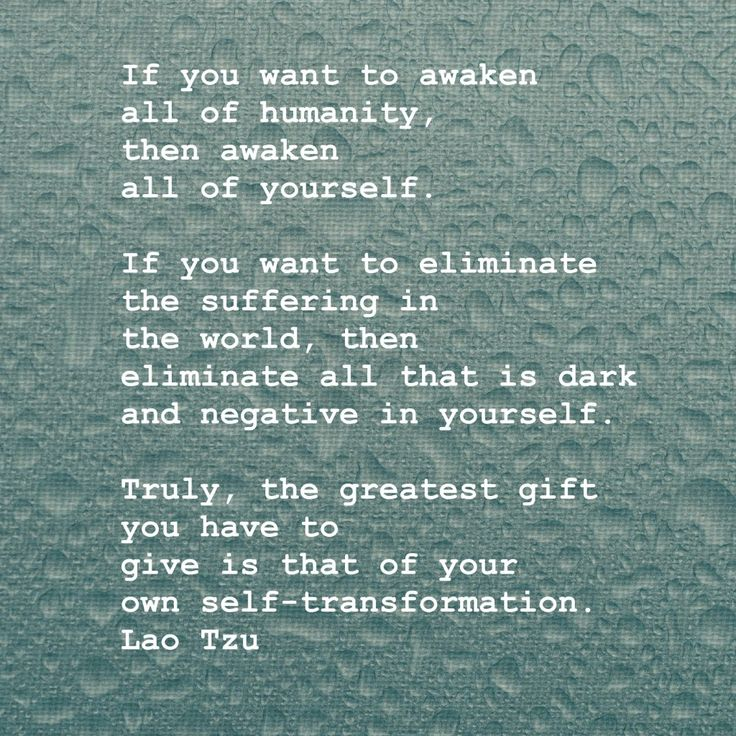 if you want to awaken all of humanity then awaken all of yourself...Lao Tzu