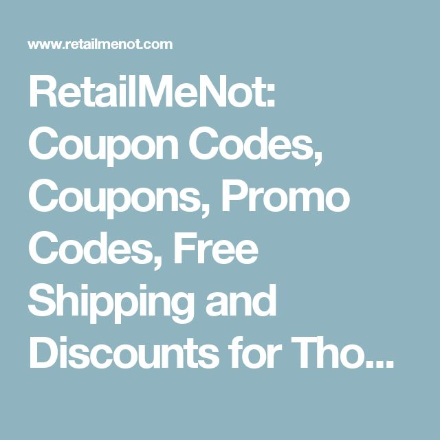 RetailMeNot: Coupon Codes, Coupons, Promo Codes, Free Shipping and Discounts for Thousands of Stores