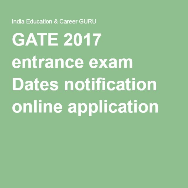 GATE 2017 entrance exam Dates notification online application