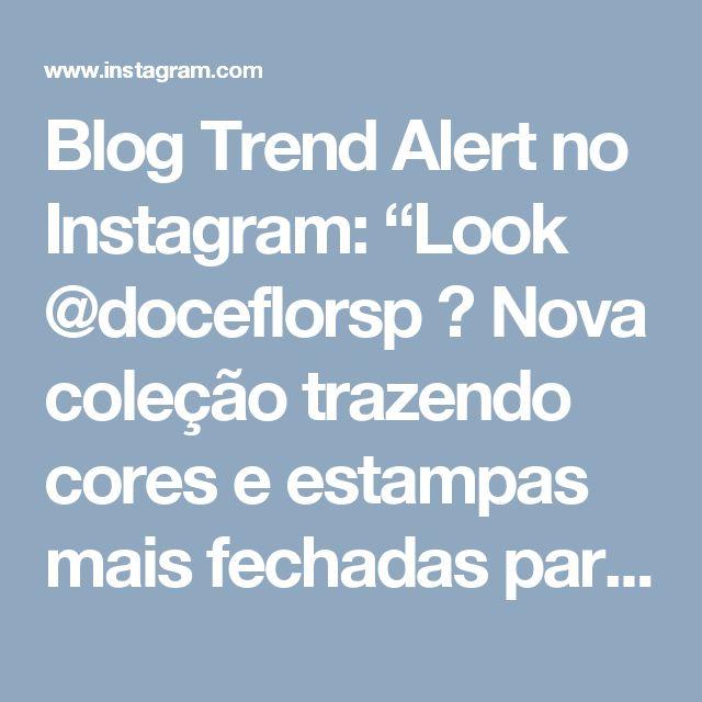 """Blog Trend Alert no Instagram: """"Look @doceflorsp 💚 Nova coleção trazendo cores e estampas mais fechadas para a próxima estação! Amo"""""""