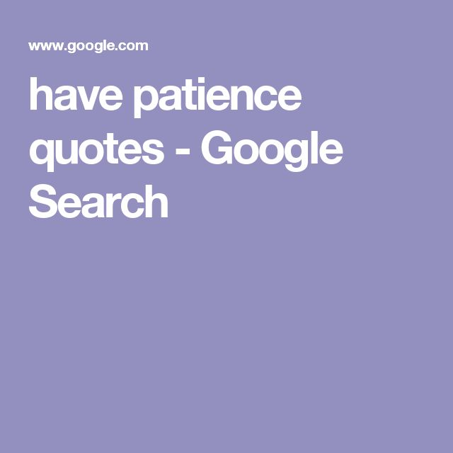 have patience quotes - Google Search