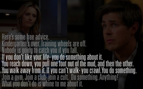 Here's some free advice.... -Charlotte King (Private Practice) - gonna try & live by this