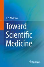 Toward Scientific Medicine (2014). O.S. Miettinen