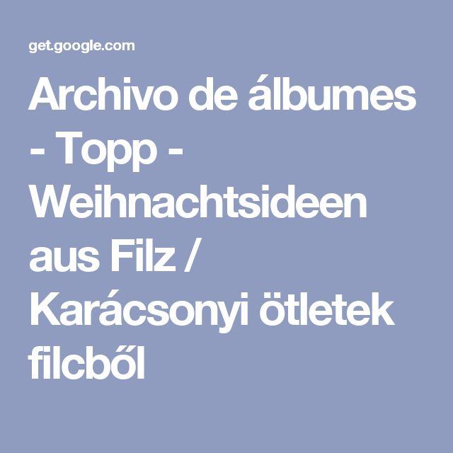 Archivo de álbumes - Topp - Weihnachtsideen aus Filz / Karácsonyi ötletek filcből