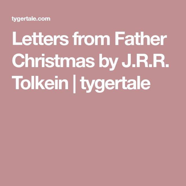 Letters from Father Christmas by J.R.R. Tolkein | tygertale