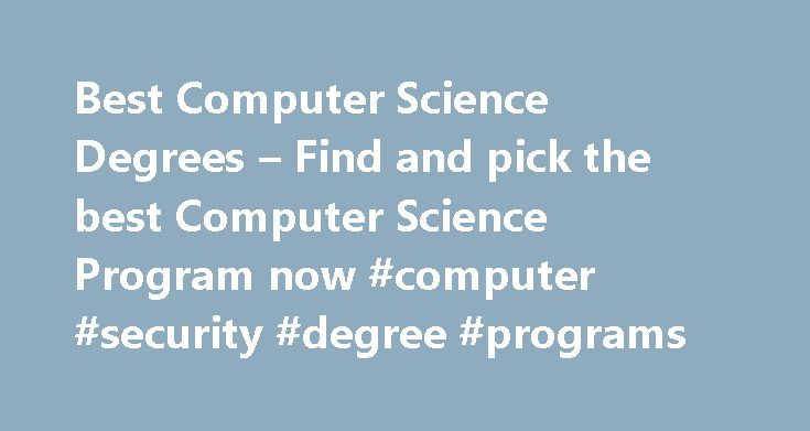 Best Computer Science Degrees – Find and pick the best Computer Science Program now #computer #security #degree #programs http://long-beach.remmont.com/best-computer-science-degrees-find-and-pick-the-best-computer-science-program-now-computer-security-degree-programs/  # Earning a computer science degree from a university or top computer school is a sure way to increase your chances of landing a high-paying job after graduation. When pursuing a degree in this field, there are many options…