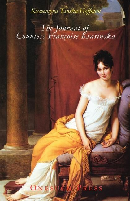 The Journal of Countess Francoise Krasinska by Klementyna Tanska Hoffman  The coming of age diary of a young Polish Countess, Francoise Krasinska who in the space of three years travels from the shelter of her father's court and becomes the secret consort of the Duke of Courland. In so doing she manages the transition from innocence to awareness in a time of political treachery. Elegant sparkling prose contemporaneous with and comparable to Jane Austen.