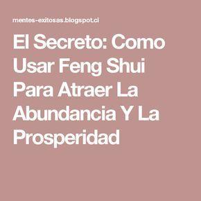 El Secreto: Como Usar Feng Shui Para Atraer La Abundancia Y La Prosperidad