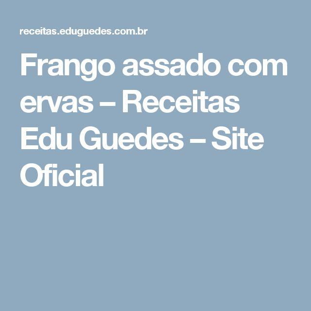 Frango assado com ervas – Receitas Edu Guedes – Site Oficial