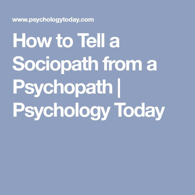 How to Tell a Sociopath from a Psychopath | Psychology Today