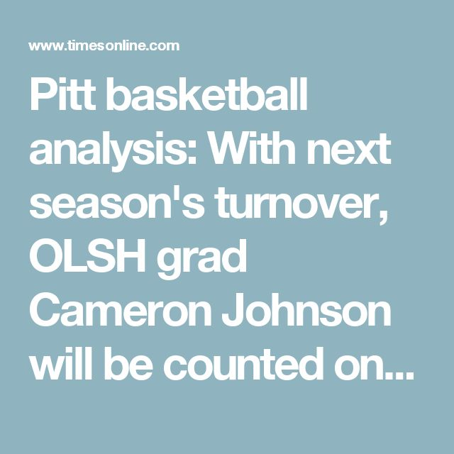 Pitt basketball analysis: With next season's turnover, OLSH grad Cameron Johnson will be counted on to take another step forward