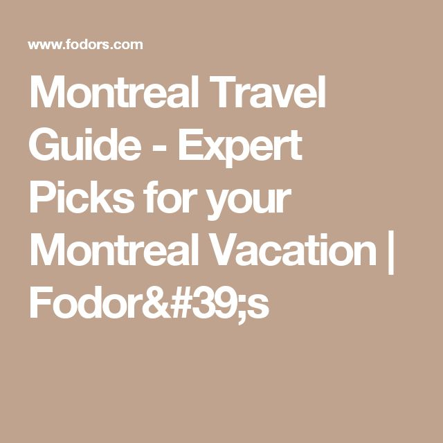 Montreal Travel Guide - Expert Picks for your Montreal Vacation | Fodor's