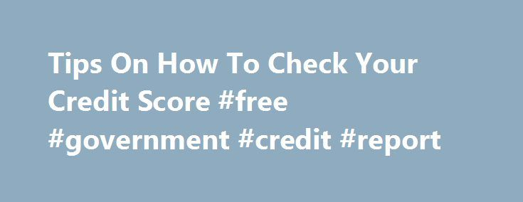 Tips On How To Check Your Credit Score #free #government #credit #report http://credits.remmont.com/tips-on-how-to-check-your-credit-score-free-government-credit-report/  #how to check my credit score # Tips On How To Check Your Credit Score Credit score is a number having three digits which is used in banks in order to approve credit and loan applications etc. Beside banks, credit…  Read moreThe post Tips On How To Check Your Credit Score #free #government #credit #report appeared first on…