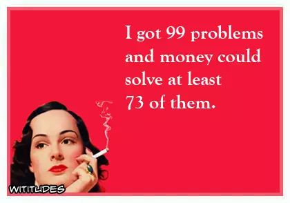 got-99-problems-money-could-solve-least-73-of-them-ecard