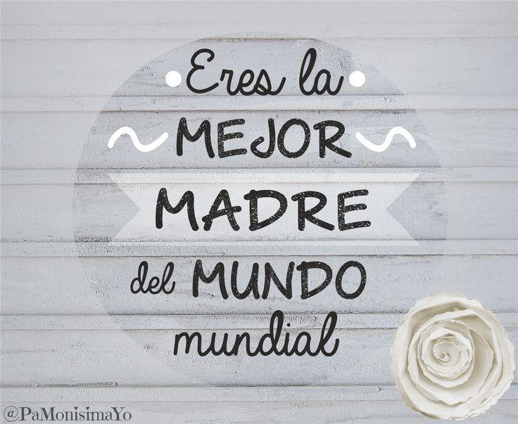 ♥ Feliz día de la madre: Eres la mejor madre del mundo mundial