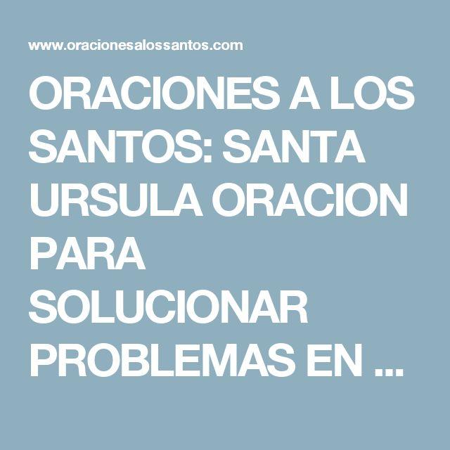 ORACIONES A LOS SANTOS: SANTA URSULA ORACION PARA SOLUCIONAR PROBLEMAS EN LA PAREJA DIFICILES Y URGENTES