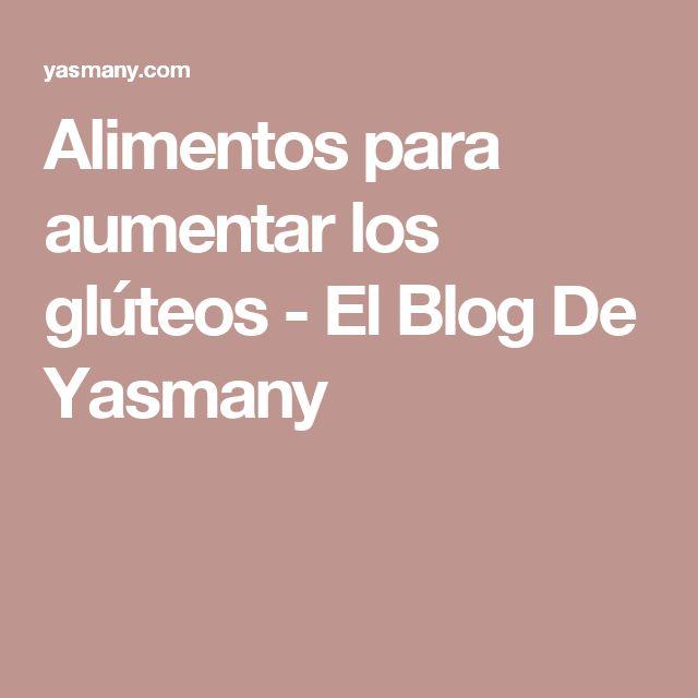 Alimentos para aumentar los glúteos - El Blog De Yasmany
