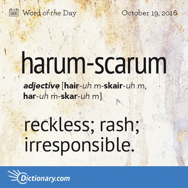 Dictionary.com's Word of the Day - harum-scarum - reckless; rash; irresponsible: He had a harum-scarum youth.