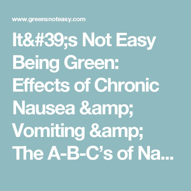 It's Not Easy Being Green: Effects of Chronic Nausea & Vomiting & The A-B-C's of Nausea & Vomiting Treatments