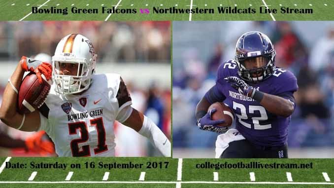 Bowling Green Falcons vs Northwestern Wildcats Live Stream Teams: Falcons vs Wildcats Time: 7:30 PM ET Week-3 Date: Saturday on 16 September 2017 Location: Ryan Field, Evanston, IL TV: ESPN NETWORK Bowling Green Falcons vs Northwestern Wildcats Live Stream Watch College Football Live Streaming...