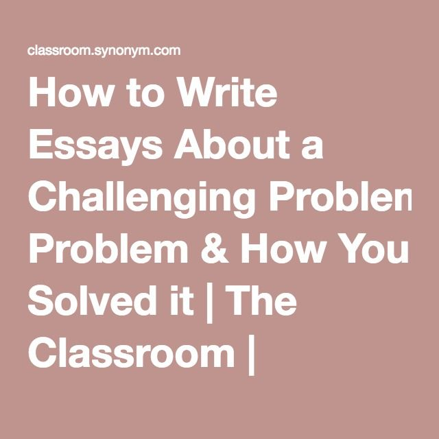 How to Write Essays About a Challenging Problem & How You Solved it | The Classroom | Synonym
