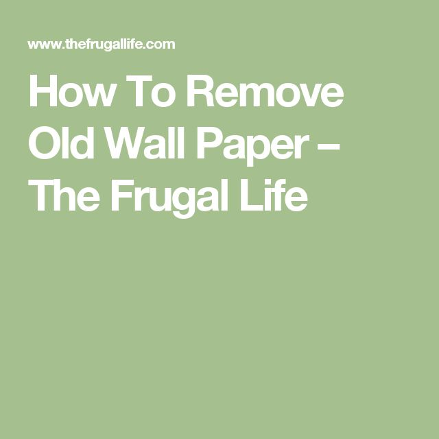 How To Remove Old Wall Paper – The Frugal Life