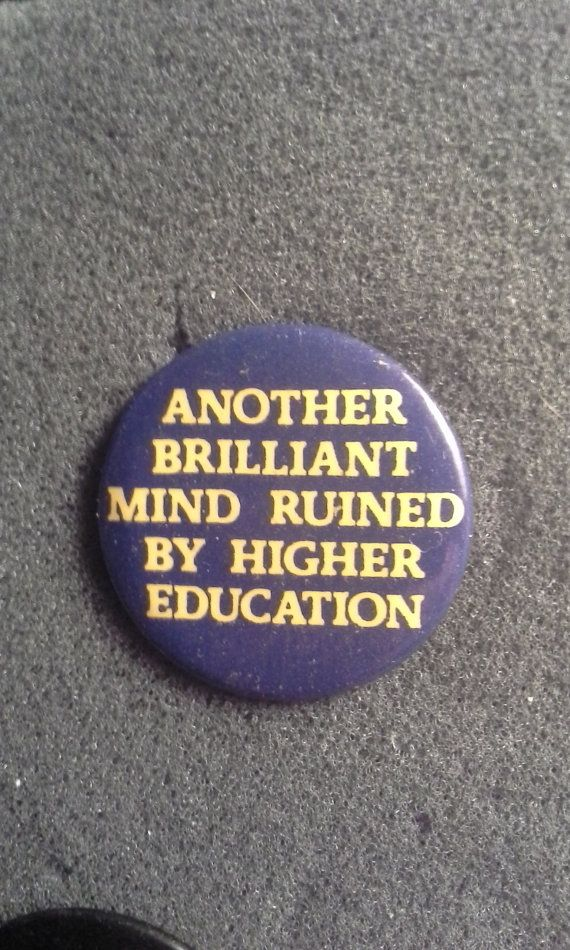 "Unworn Retro '80s Pinback Button ""Another brilliant mind ruined by higher education"" button pin badge witty phrase college gradschool"