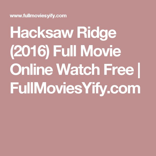 Hacksaw Ridge 2016 Full Movie Online Watch Free Fullmoviesyify Com Places To Visit