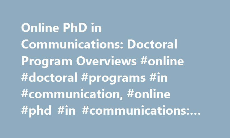 Online PhD in Communications: Doctoral Program Overviews #online #doctoral #programs #in #communication, #online #phd #in #communications: #doctoral #program #overviews http://san-francisco.remmont.com/online-phd-in-communications-doctoral-program-overviews-online-doctoral-programs-in-communication-online-phd-in-communications-doctoral-program-overviews/  # Online PhD in Communications: Doctoral Program Overviews Essential Information Few online PhD programs in technical communications and…