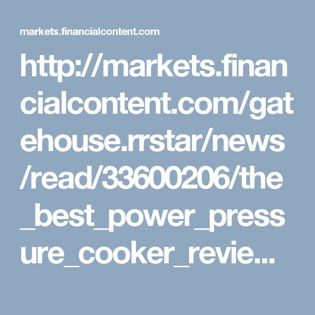 http://markets.financialcontent.com/gatehouse.rrstar/news/read/33600206/the_best_power_pressure_cooker_reviews_center_website_launched