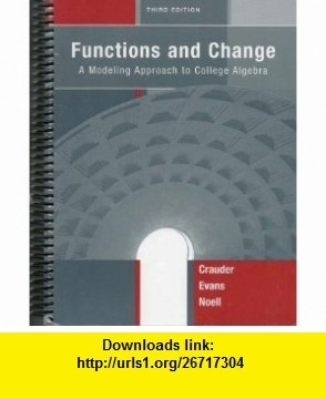 Functions and Change A Modeling Approach to College Algebra 3rd Edition Custom (9780618984138) Crauder, Evans, Noell, Michael Hughes , ISBN-10: 0618984135  , ISBN-13: 978-0618984138 ,  , tutorials , pdf , ebook , torrent , downloads , rapidshare , filesonic , hotfile , megaupload , fileserve