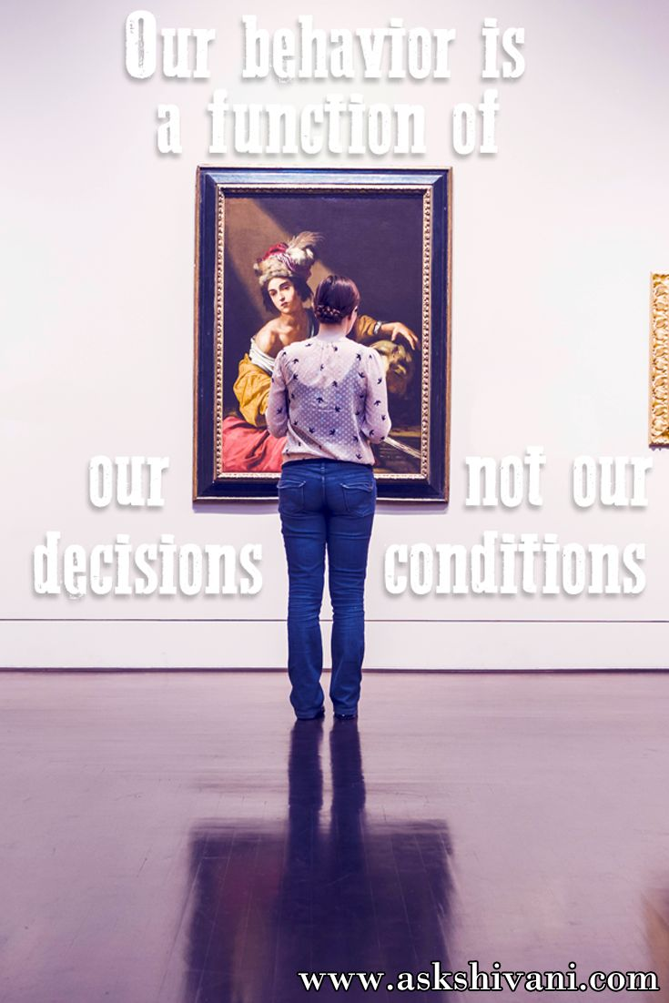 Our behavior is a function of our decisions, not our conditions. http://ow.ly/TJONM