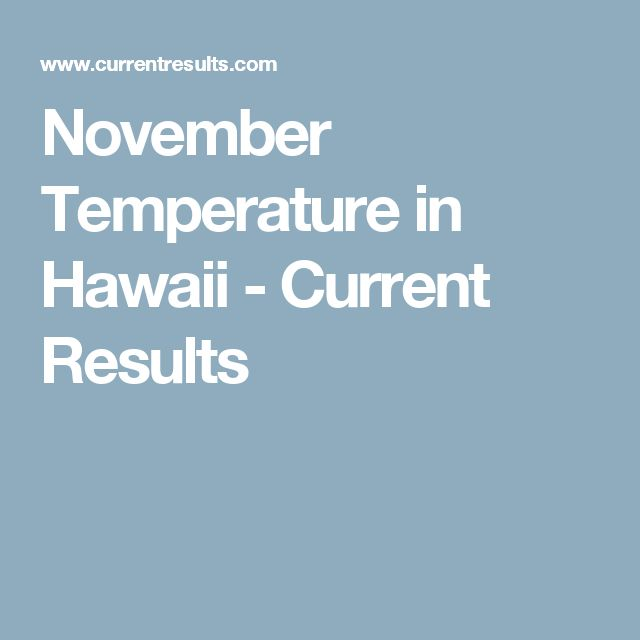 November Temperature in Hawaii - Current Results