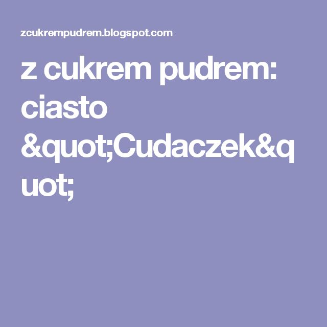 """z cukrem pudrem: ciasto """"Cudaczek"""""""