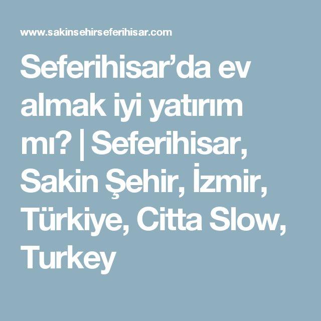 Seferihisar'da ev almak iyi yatırım mı?     Seferihisar, Sakin Şehir, İzmir, Türkiye, Citta Slow, Turkey
