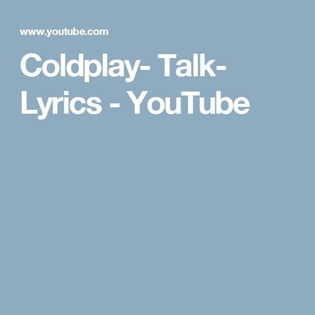 Coldplay- Talk- Lyrics - YouTube