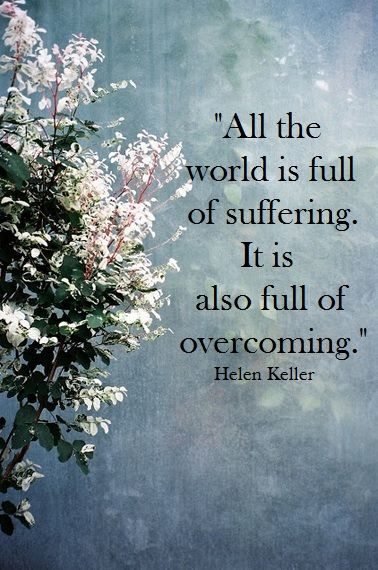 """""""All the world is full of suffering. It is also full of overcoming."""" - Helen Keller  #alwaysinspire #inspirational #quotes"""