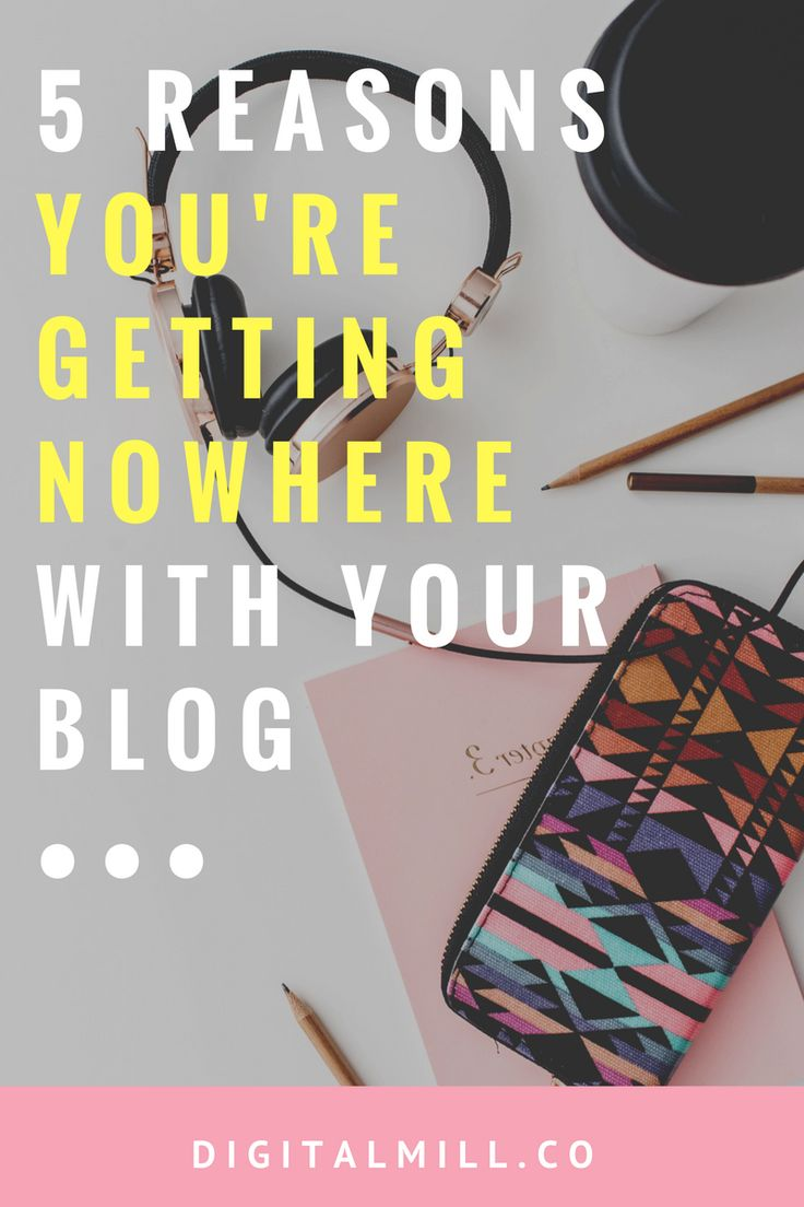 5 Reasons You Aren't Able to Grow Your Blog