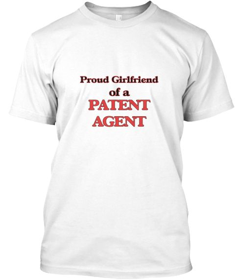 Proud Girlfriend Of A Patent Agent White T-Shirt Front - This is the perfect gift for someone who loves Patent Agent. Thank you for visiting my page (Related terms: Proud Girlfriend of a Patent Agent,love Patent Agent,love,I love my Patent Agent,Patent Agent,patent ...)