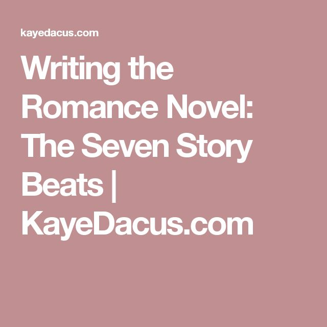 Writing the Romance Novel: The Seven Story Beats | KayeDacus.com