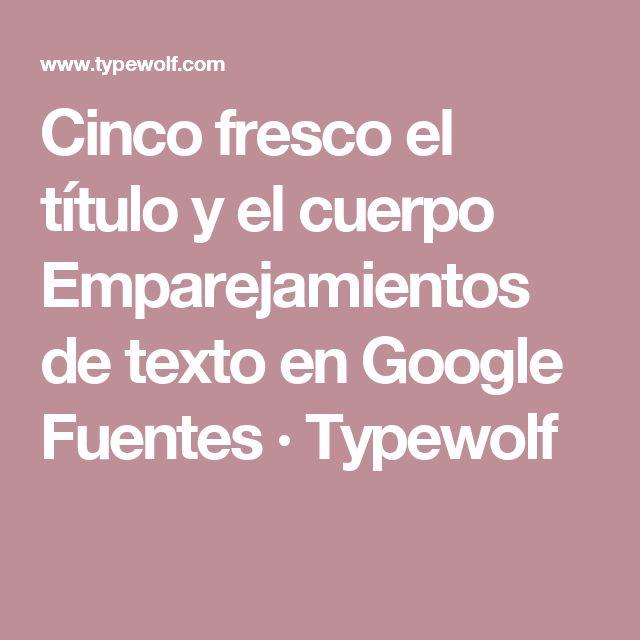 Cinco fresco el título y el cuerpo Emparejamientos de texto en Google Fuentes · Typewolf