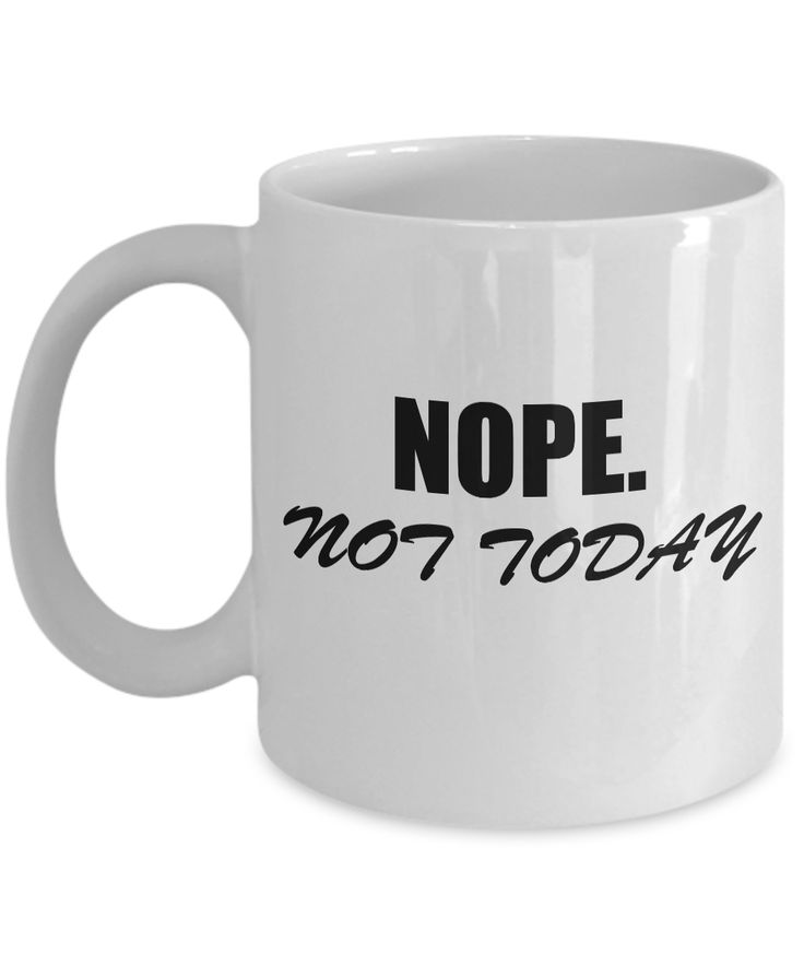 Nope Not Today – Women Teen Girls Funny Cute Cup with Sarcasm Saying – 11 Oz White Coffee Mug