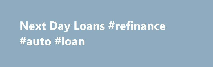 Next Day Loans #refinance #auto #loan http://loans.remmont.com/next-day-loans-refinance-auto-loan/  #next day loans # These types of persons experience credit history deformities like CCJs, IVAs, financial debt, fails, missed or miss personal loan payers and many others. Financial Next day loans products for those on Next day loans benefits are smaller simple to acquire lending options. Even so, being competent to buy the financial products, […]The post Next Day Loans #refinance #auto #loan…