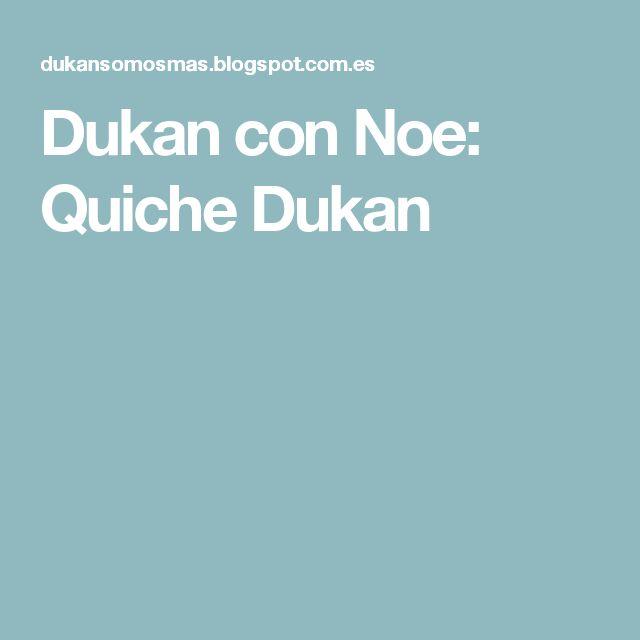 Dukan con Noe: Quiche Dukan
