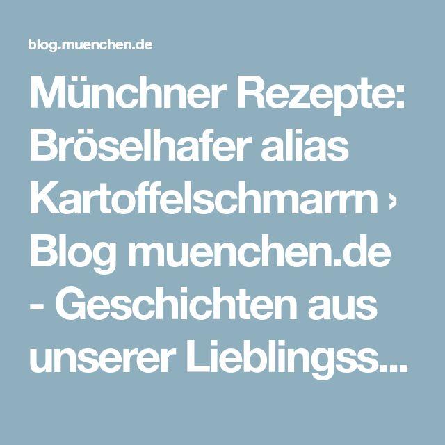 Münchner Rezepte: Bröselhafer alias Kartoffelschmarrn › Blog muenchen.de - Geschichten aus unserer Lieblingsstadt