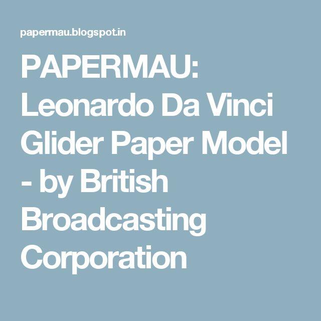 PAPERMAU: Leonardo Da Vinci Glider Paper Model - by British Broadcasting Corporation