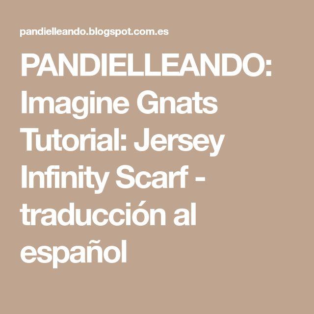 PANDIELLEANDO: Imagine Gnats Tutorial: Jersey Infinity Scarf - traducción al español