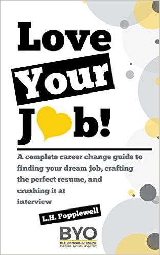 Amazon.com: Love Your Job!: A Complete Career Change Guide To Finding Your Dream Job, Crafting The Perfect Résumé, And Crushing It At Interview - free kindle ebook