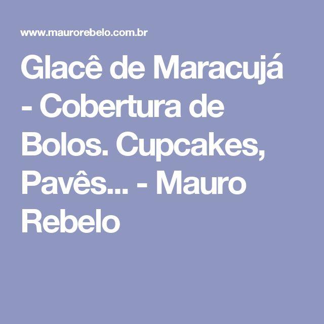 Glacê de Maracujá - Cobertura de Bolos. Cupcakes, Pavês... - Mauro Rebelo