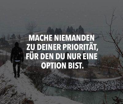 Mache niemanden zu deiner Priorität, für dem du …